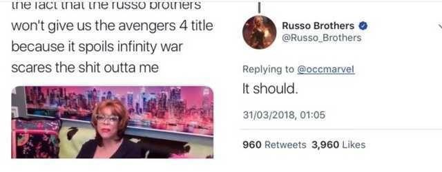 Text - ne Tact tnat tne russo proners won't give us the avengers 4 title Russo Brothers @Russo Brothers because it spoils infinity war scares the shit outta me Replying to @occmarvel It should 31/03/2018, 01:05 960 Retweets 3,960 Likes