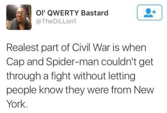 Text - OI' QWERTY Bastard @TheDiLLon1 Realest part of Civil War is when Cap and Spider-man couldn't get through a fight without letting people know they were from New York.