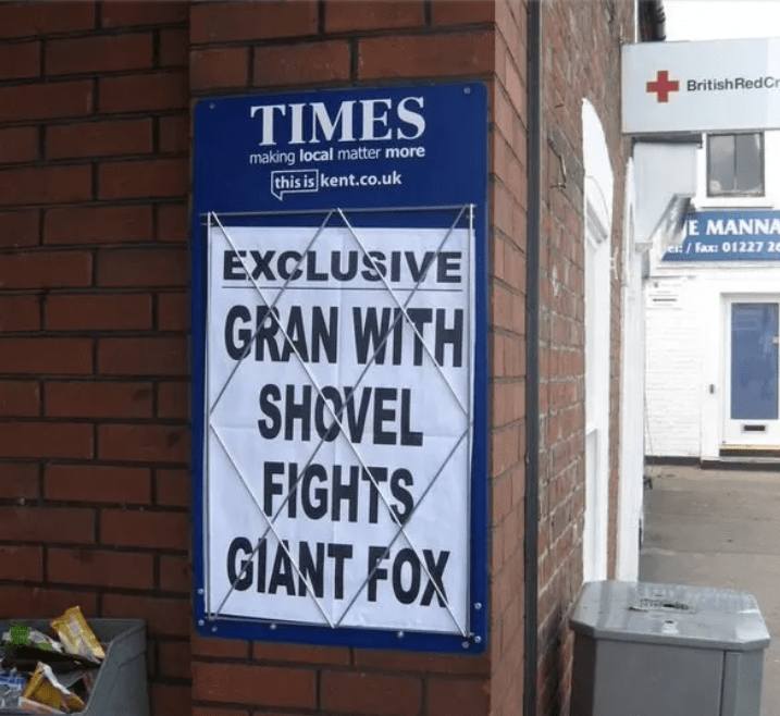 Signage - BritishRedCr TIMES making local matter more this is kent.co.uk E MANNA e:/ Fax: 01227 26 EXCLUSIVE GRAN WITH SHOVEL FIGHTS GIANT FOX