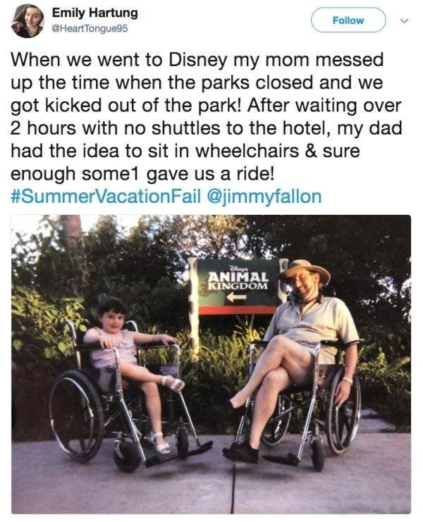 Wheelchair - Emily Hartung @Heart Tongue95 Follow When we went to Disney my mom messed up the time when the parks closed and we got kicked out of the park! After waiting over 2 hours with no shuttles to the hotel, my dad had the idea to sit in wheelchairs & sure enough some1 gave us a ride! #SummerVacation Fail @jimmyfallon ANIMAL KINGDOM