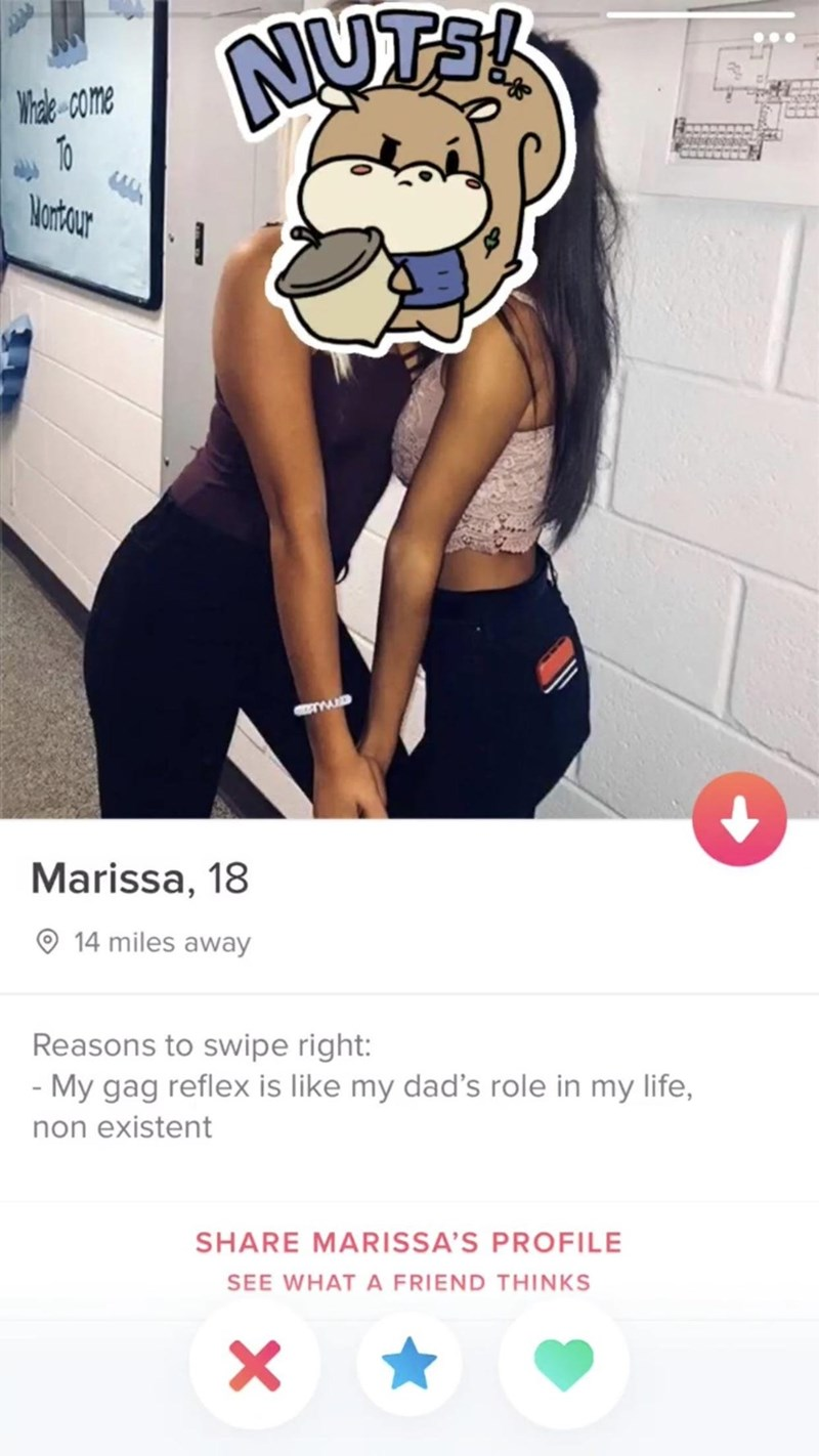 Cartoon - NUTS Whale-come Hortour Marissa, 18 14 miles away Reasons to swipe right: - My gag reflex is like my dad's role in my life, non existent SHARE MARISSA'S PROFILE SEE WHAT A FRIEND THINKS X