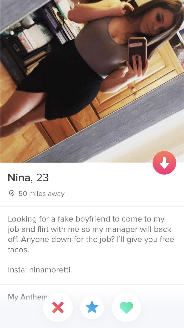 Text - Nina, 23 50 miles away Looking for a fake boyfriend to come to my job and flirt with me so my manager will back off. Anyone down for the job? I'll give you free tacos. Insta: ninamoretti My Anthem