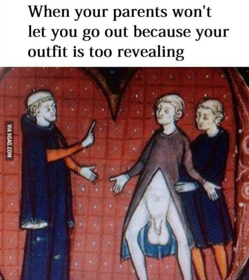 History - When your parents won't let you go out because your outfit is too revealing VIA 9GAG.COM