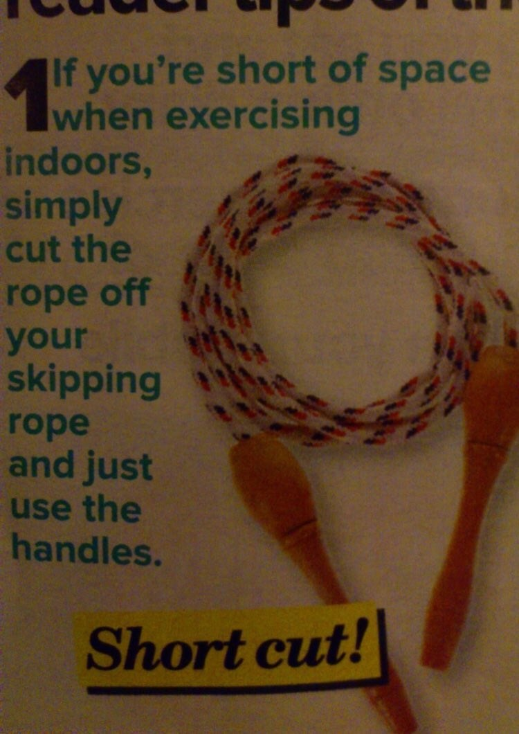 If you're short of space when exercising indoors, simply cut the rope off your skipping rope and just use the handles. Short cut!