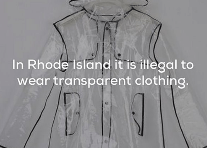 Clothing - In Rhode Island it is illegal to wear transparent clothing.