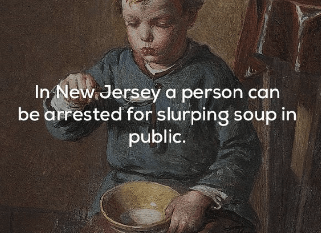 Photo caption - In New Jersey a person can be arrested for slurping soup in public.
