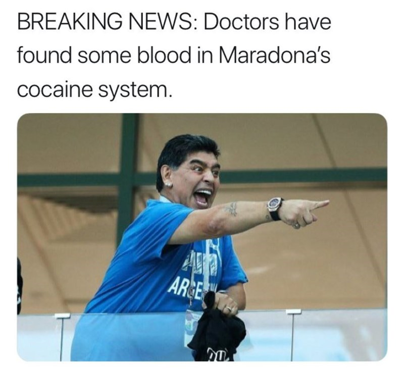 """Breaking news: doctors have found some blood in Maradona's cocaine system"""