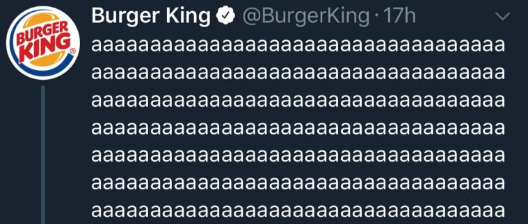 Text - BURGER Burger King KING aaаaaaaaаaаааaaаaaaaаaaaaaaaaаaaaaa @BurgerKing 17h aaaaaaaaaaaaaaaaaaаааааааaaаaaaaaaa aaaaaaaaaaaaaaaaaaaaaaaaaaaaaaaaaaal aaaaaaaaаaaaaaaaaaаaaaaaaaаaaaaaaaа aaaaaaaaaааaaaaaaaаaaaaaaaaaaaaaaaa aaaaaaaaaaaaaaaaаaaaaaaaaaaaaaaaaaa aaaaaaaaaaaaaaaaaaaaaaaaaaaaaaaaaaal