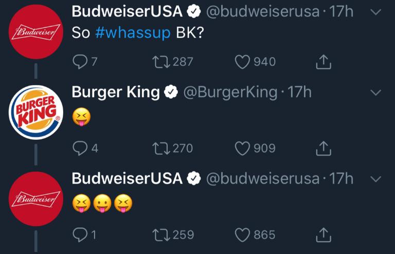 Text - BudweiserUSA @budweiserusa 17h fIBoideriay SO #whassup BK? L1287 940 BURGER Burger King @BurgerKing 17h KING 4 L270 909 BudweiserUSA @budweiserusa 17h Budweiser 1 t259 865