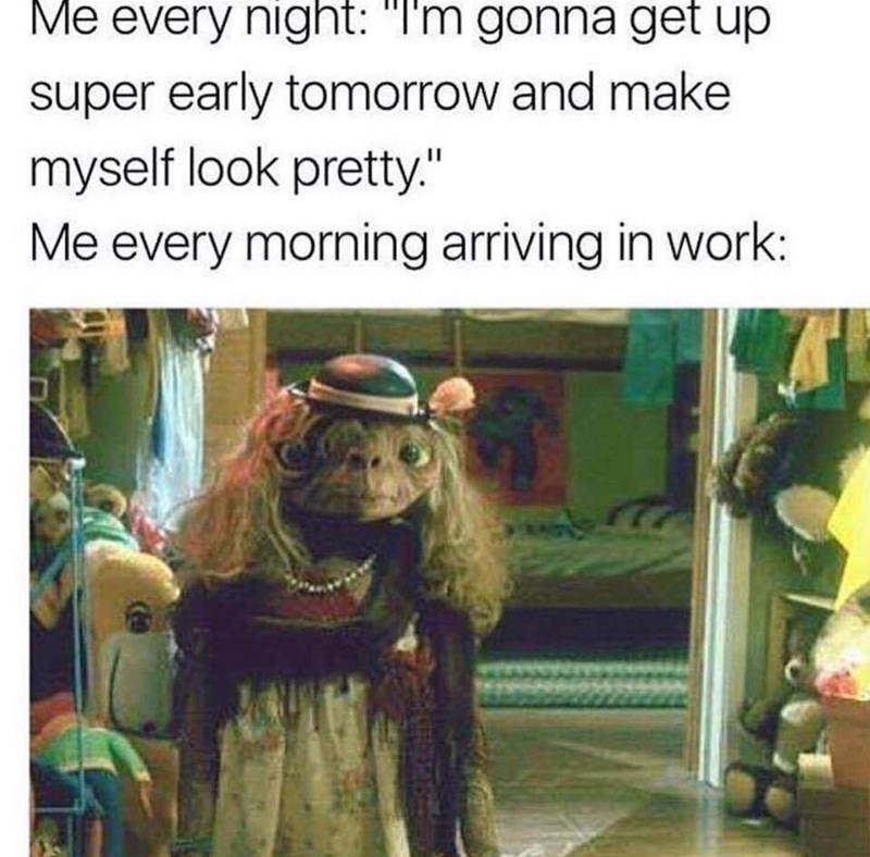 "Photo of ET in a dress with the caption, ""Me every night: I'm gonna get up super early tomorrow and make myself look pretty; Me every morning at work:"""