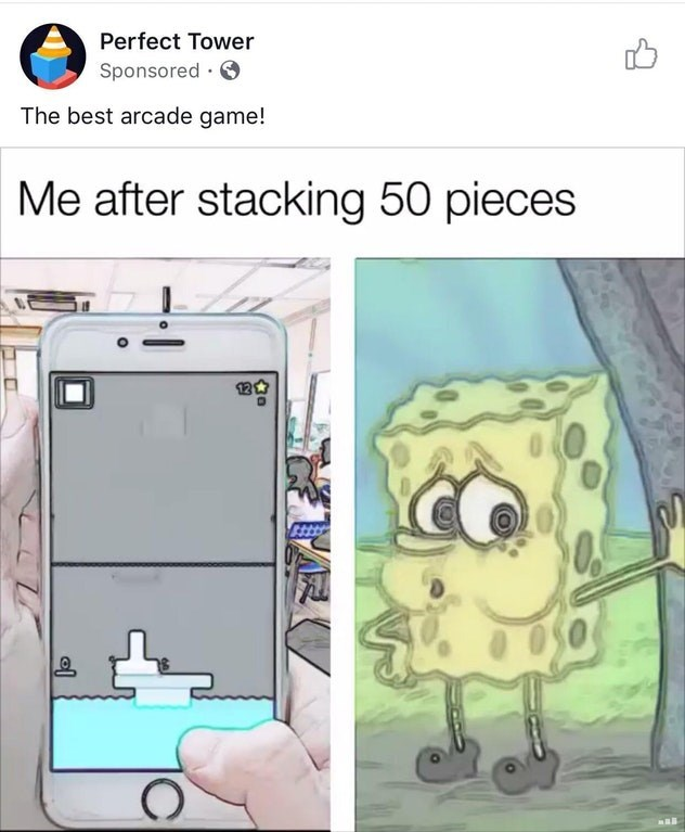 "Perfect Tower ad that says, ""Me after stacking 50 pieces"" over a Tired Spongebob meme"