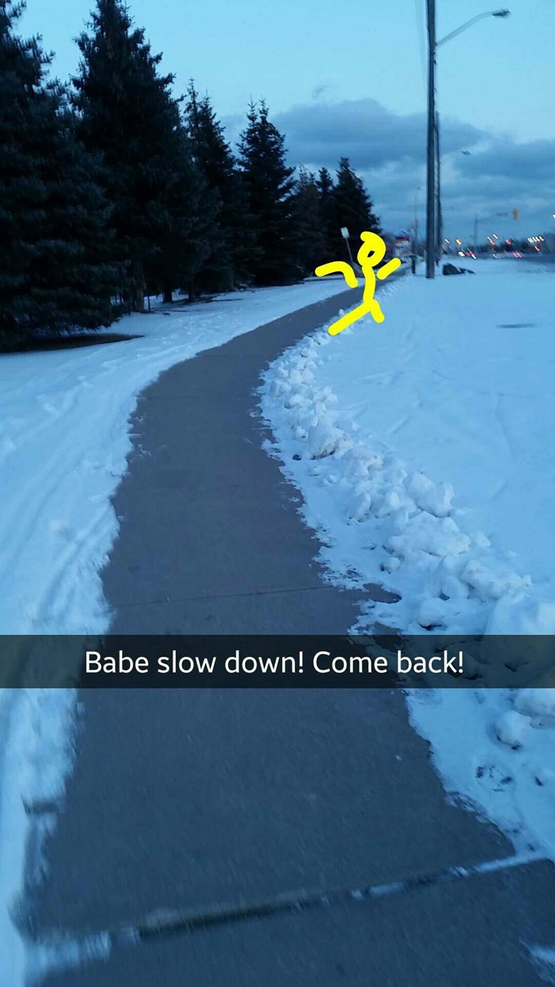 Snow - Babe slow down! Come back!