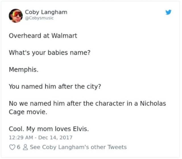 Text - Coby Langham @Cobysmusic Overheard at Walmart What's your babies name? Memphis You named him after the city? No we named him after the character in a Nicholas Cage movie. Cool. My mom loves Elvis. 12:29 AM - Dec 14, 2017 68 See Coby Langham's other Tweets