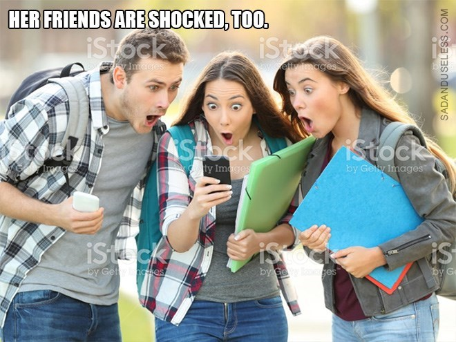 Product - HERFRIENDS ARE SHOCKED,TOO. iStock iStock Images by eimages ASTbck istock iage ety Images by Gey Images is iSt ck by Getnctes by Gey cges by c SADANDUSELESS.COM