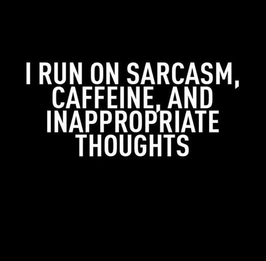 Text - I RUN ON SARCASM, CAFFEINE, AND INAPPROPRIATE THOUGHTS