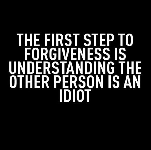 Font - THE FIRST STEP TO FORGIVENESS IS UNDERSTANDING THE OTHER PERSON IS AN IDIOT