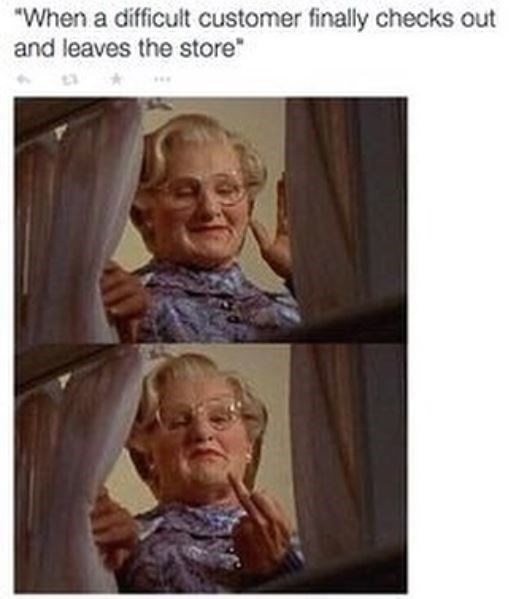 """When a difficult customer finally checks out and leaves the store"" over a pic of Ms. Doubtfire flipping someone off"