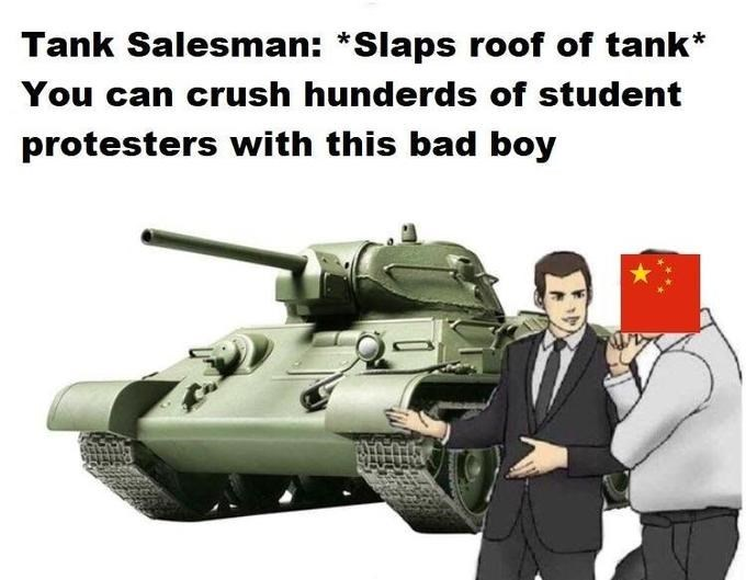 Combat vehicle - Tank Salesman: *Slaps roof of tank* You can crush hunderds of student protesters with this bad boy