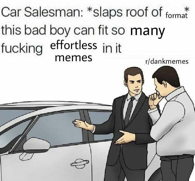 Motor vehicle - Car Salesman: *slaps roof of this bad boy can fit so many fucking effortless in it format memes r/dankmemes