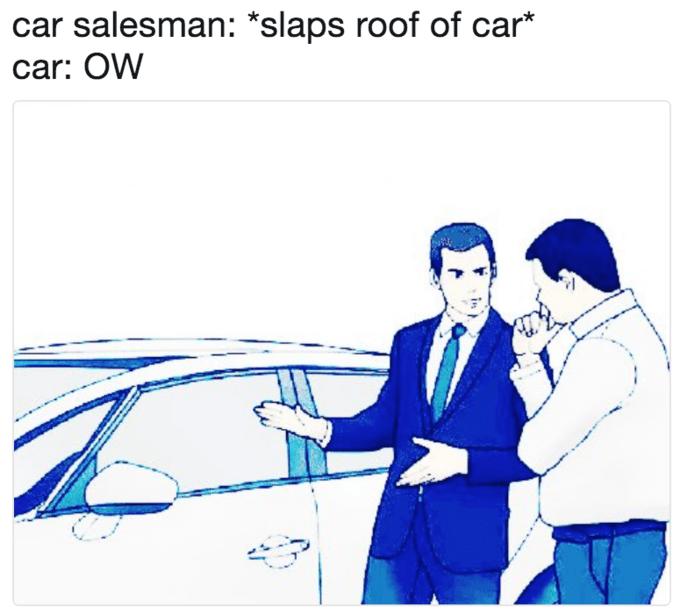 Cartoon - car salesman: *slaps roof of car car: OW