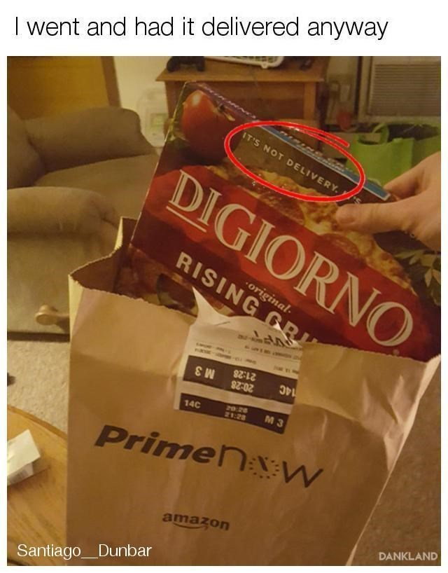 Junk food - I went and had it delivered anyway IT'S NOT DELIVERY DIGIORNO original RISING GR 21:28 20:28 14C M 3 M 3 14C 21:28 Primen w DANKLAND amazon Santiago_Dunbar