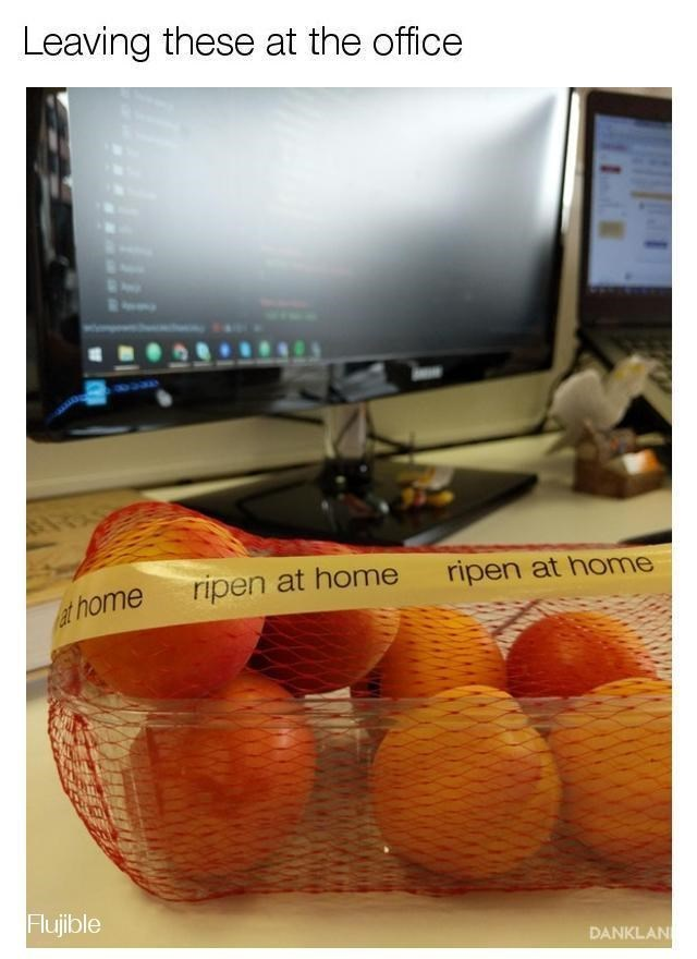 Fruit - Leaving these at the office ripen at home ripen at home thome Flujible DANKLAN