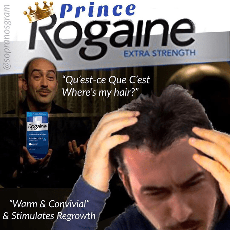 """meme - Photography - Prince Rogaine EXTRA STRENGTH """"Qu'est-ce Que C'est Where's my hair?"""" Rogaine et REVITALIZES """"Warm & Convivial"""" & Stimulates Regrowth @sopranosgram"""