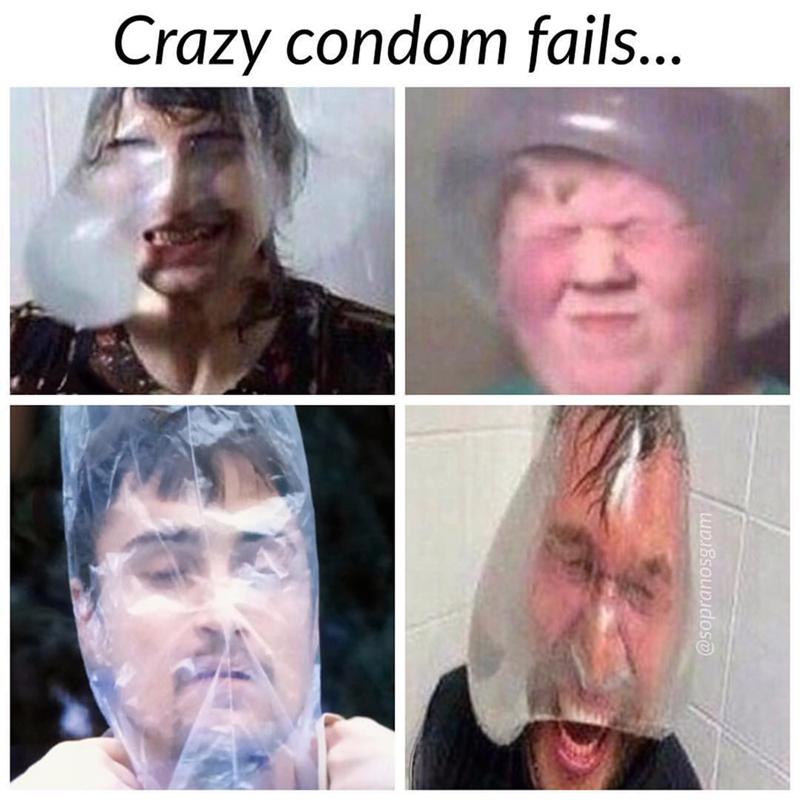 meme - Face - Crazy condom fails... @sopranosgram