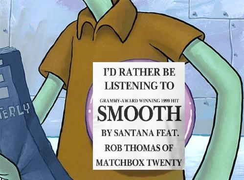 Cartoon - I'D RATHER BE LISTENING TO GRAMMY-AWARD WINNING 1999 HIT ERLY SMOOTH BY SANTANA FEAT. ROB THOMAS OF MATCHBOX TWENTY
