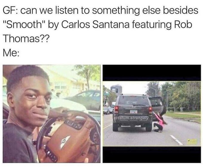 """Mode of transport - GF: can we listen to something else besides """"Smooth"""" by Carlos Santana featuring Rob Thomas?? Me: tatum.strangely"""