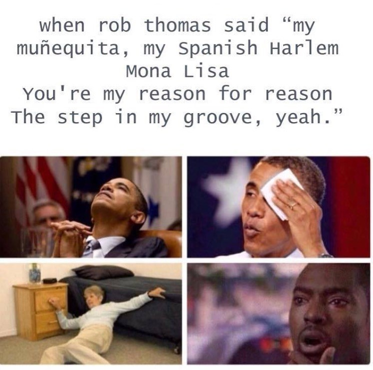 """Facial expression - when rob thomas said """"my muñequita, my Spanish Harlem Mona Lisa You re my reason for reason The step in my groove, yeah."""""""