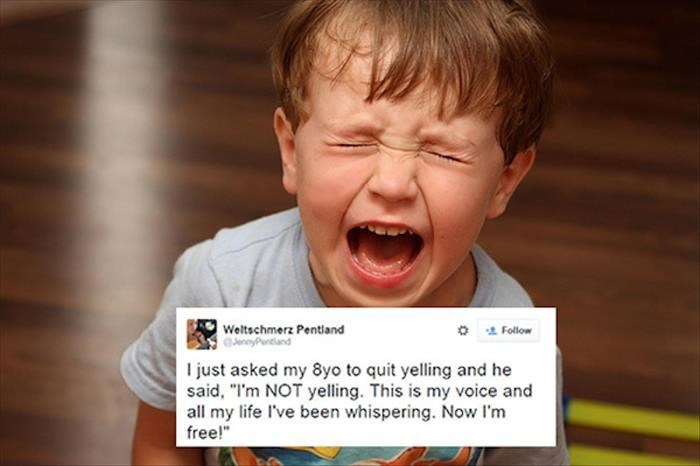 """Child - Weltschmerz Pentiand Follow just asked my 8yo to quit yelling and he said, """"I'm NOT yelling. This is my voice and all my life I've been whispering. Now I'm free!"""""""