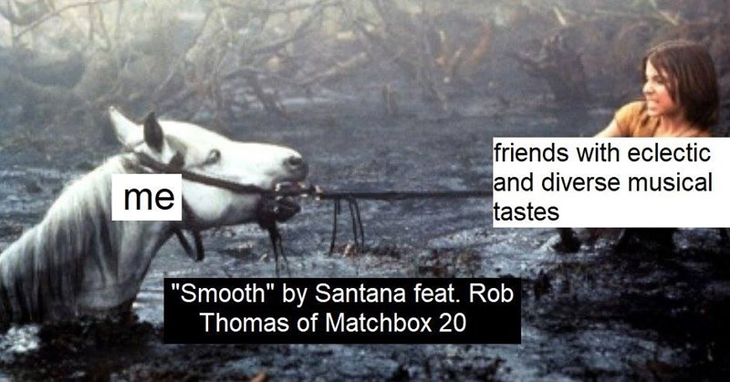 """Text - friends with eclectic and diverse musical tastes me """"Smooth"""" by Santana feat. Rob Thomas of Matchbox 20"""