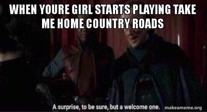 meme about your girlfriend playing county roads and the boyfriend is happy