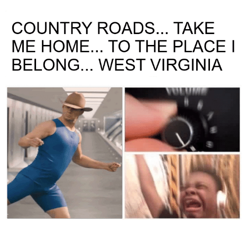 "meme about how the song ""take me home, country roads"" make you feel"