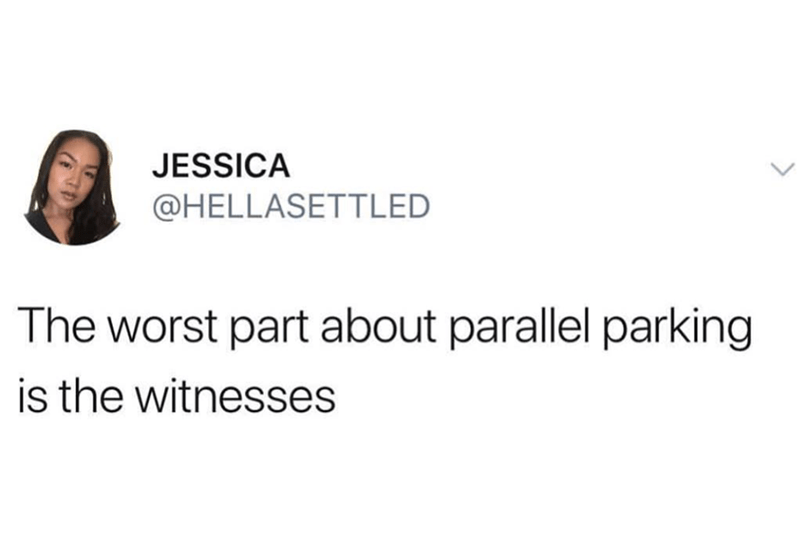 "Tweet that reads, ""The worst part about parallel parking is the witnesses"""