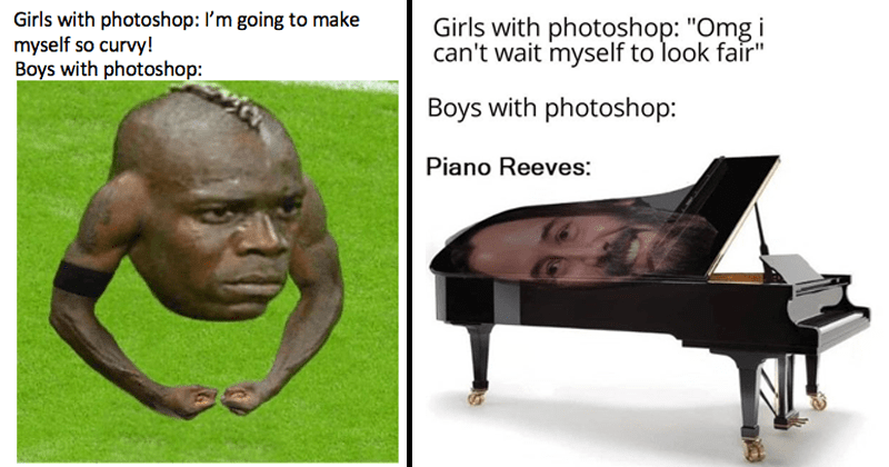 Funny Girls Vs boys memes about how boys use photoshop