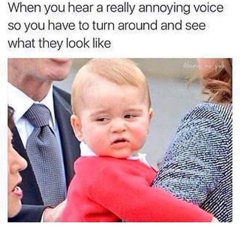 meme about looking for the person with the annoying voice with picture of baby prince George