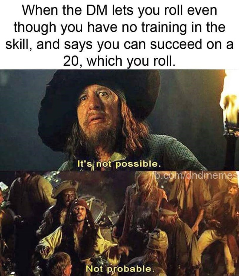 """meme about beating the odds in a Dungeons and Dragons game with pictures from the """"it's not probable"""" scene from Pirates of the Caribbean"""