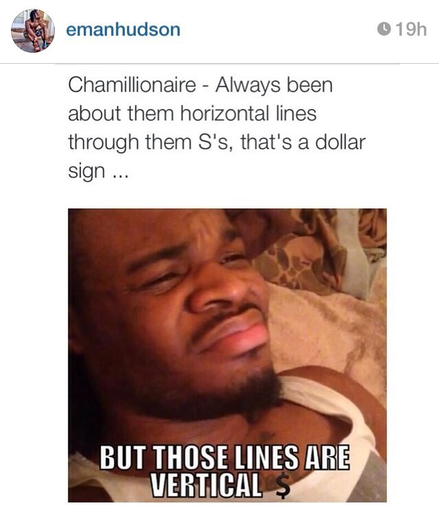 """Chamillionare - Always been about them horizontal lines through them S's, that's a dollar sign...but those lines are vertical"""