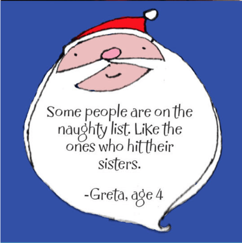 Text - Some people are on the naughty list Like the ones who hittheir sisters Greta, age 4