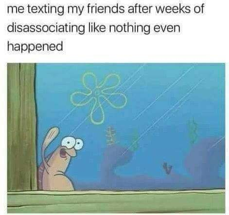 spongebob meme about texting friends after weeks of not associating