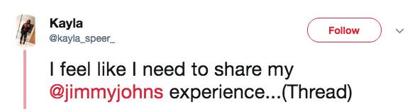 Text - Кayla @kayla_speer Follow I feel like I need to share my @jimmyjohns experience... (Thread)