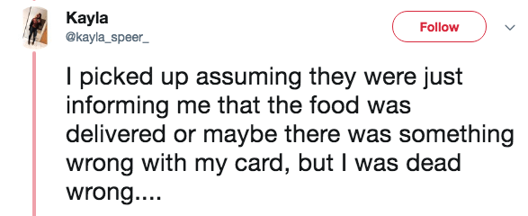 Text - Кayla @kayla_speer Follow I picked up assuming they were just informing me that the food was delivered or maybe there was something wrong with my card, but I was dead wrong...