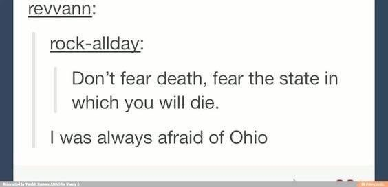Text - revvann: rock-allday: Don't fear death, fear the state in which you will die. I was always afraid of Ohio Tde