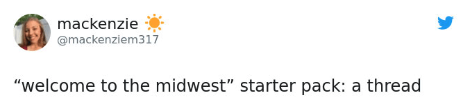 """Text - mackenzie @mackenziem317 """"welcome to the midwest"""" starter pack: a thread"""