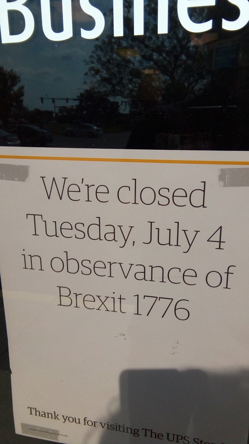 "Sign that reads, ""We're closed Tuesday, July 4th in observation of Brexit 1776"""