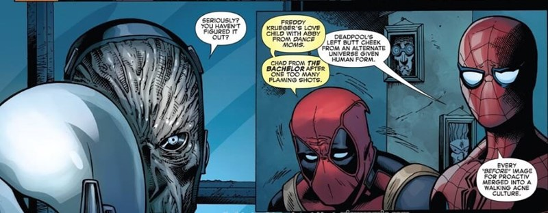 Comics - SERIOUSLY? YOU HAVEN'T FIGURED IT QUT FREDDY KRUEGER'S LOVE CHILD WITH ABBY FROM DANCE MOMS DEADPOOL'S LEFT BUTT CHEEK FROM AN ALTERNATE UNIVERSE GIVEN HUMAN FORM. CHAD FROM THE BACHELOR ONE TOO FLAMING SHOTS. EVERY BEFORE IMAGE FOR PROACTIV MERGED INTO A WALKING ACNE CULTURE