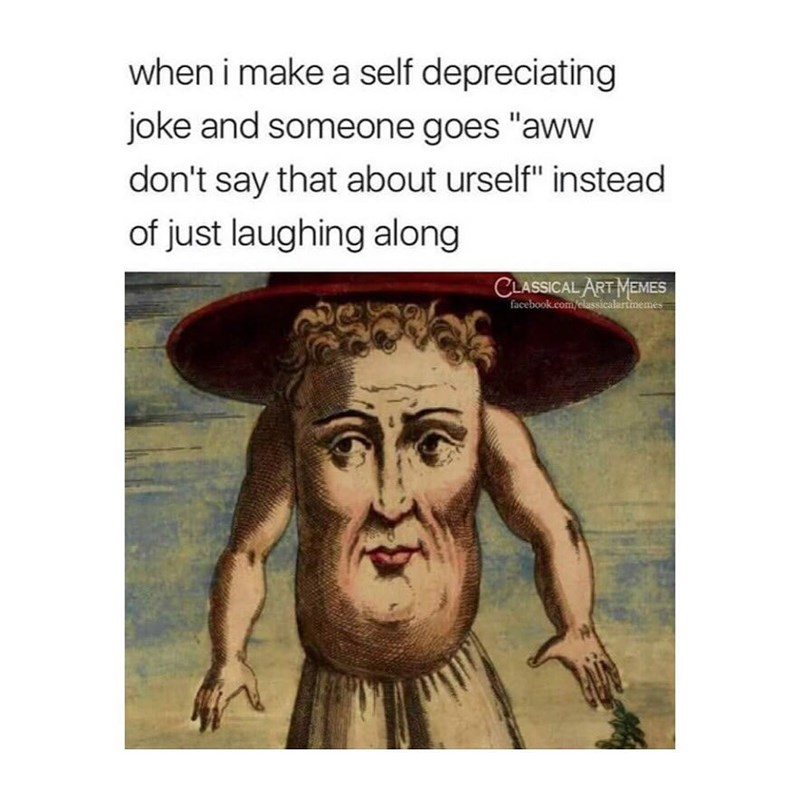 Funny meme about self deprecating jokes.