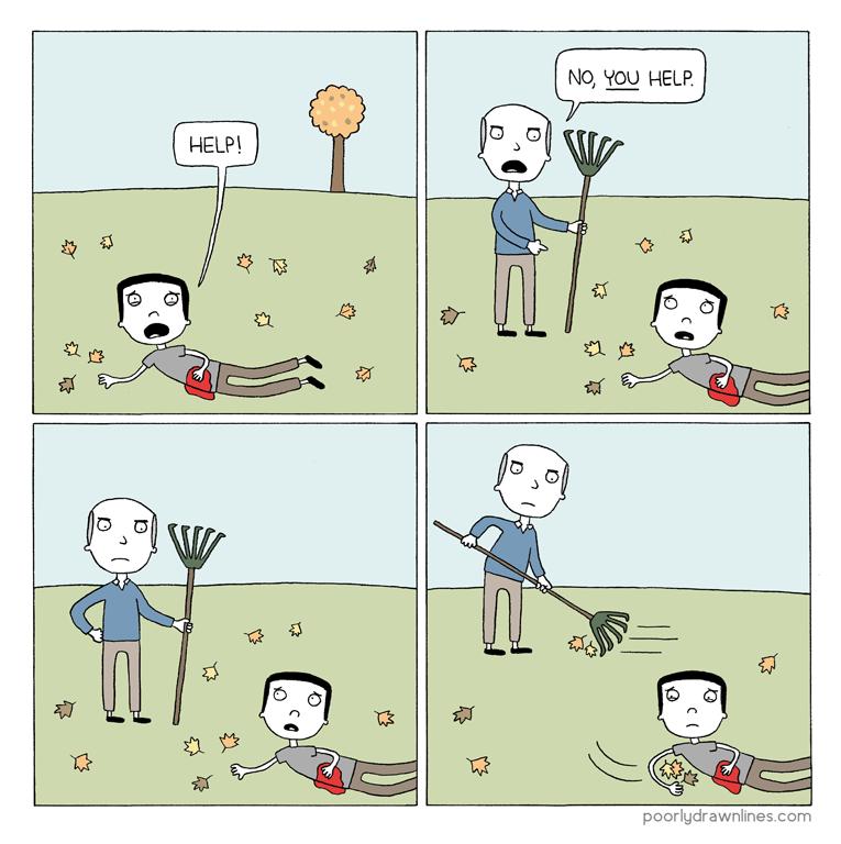 funny comic - Cartoon - NO, YOU HELP HELP! poorlydrawnlines.com 3
